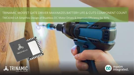 Maxim Integrated发布来自Trinamic子品牌的3相MOSFET栅极驱动器,可最大程度地延长电池寿命并将元件数量减半